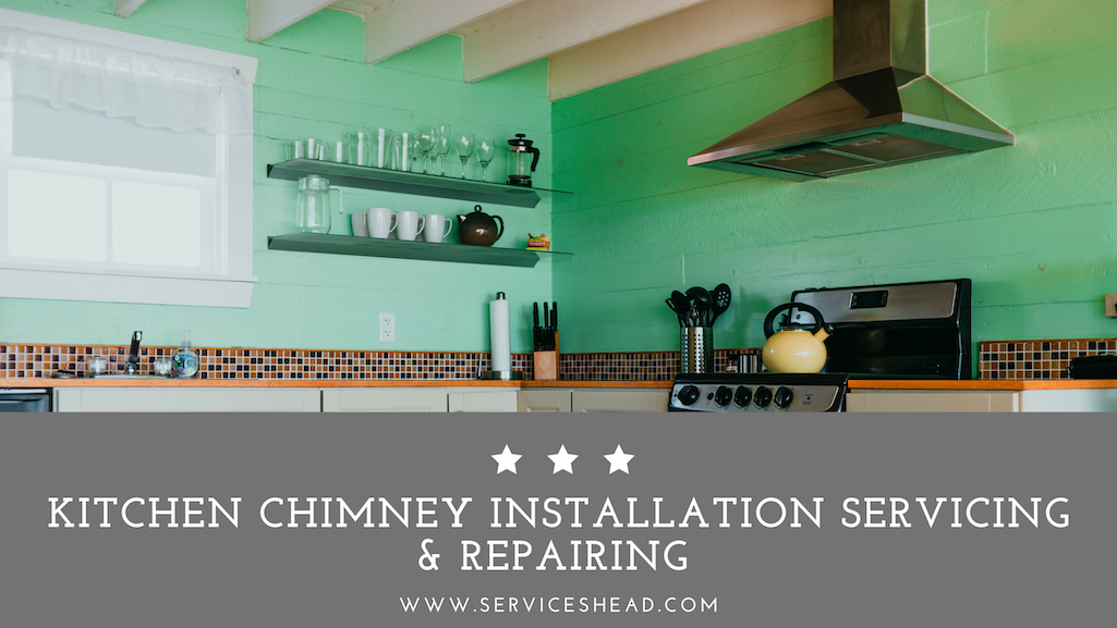 Kitchen Chimney Installation Servicing & Repairing